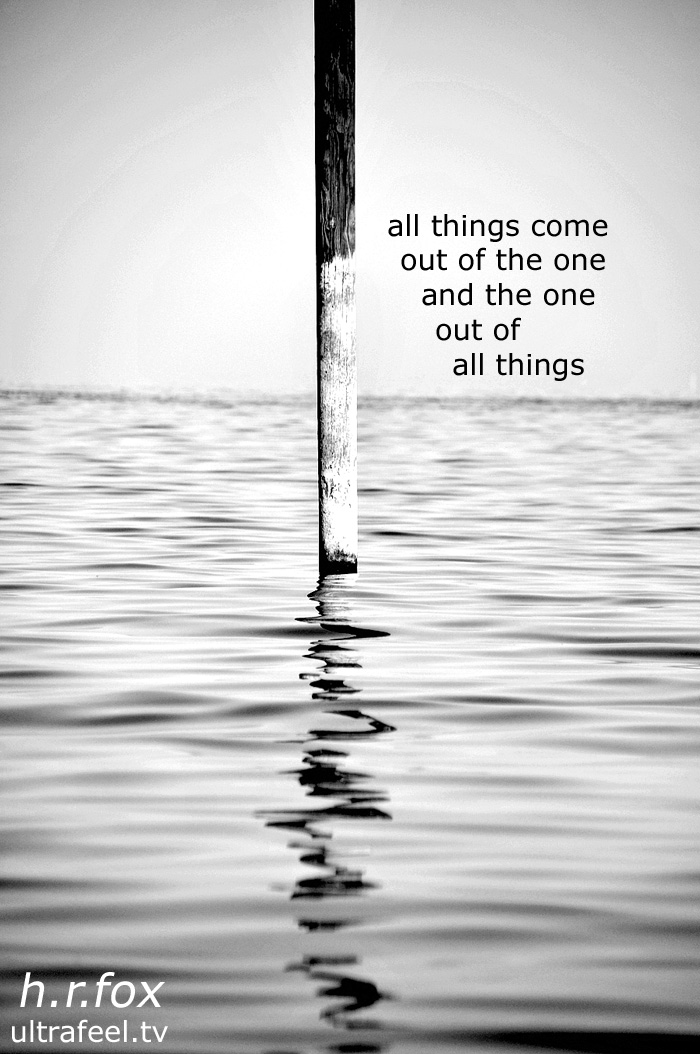 """""""All things come out of the one..."""" (Heraclitus) Photo: h.r.fox @ ultrafeel.tv"""