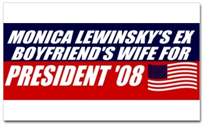 Monica Lewinsky's ex boyfriend's wife for President in 2008...