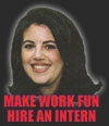Moncia Lewinsky, Monika Lewynski. Make work fun - hire an intern.