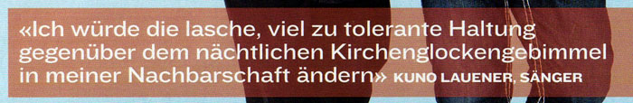 Schweizer Sänger Kuno Lauener ist gegen die lasche haltung gegenüber derm kirchenglocken-lärm !